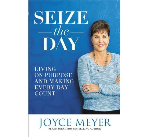 Seize the Day : Living on Purpose and Making Every Day Count -  Reprint by Joyce Meyer (Paperback) - image 1 of 1