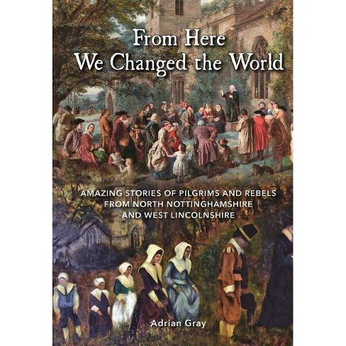 From Here We Changed the World - by Adrian Gray (Paperback)