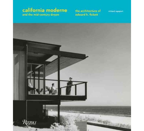 California Moderne and the Mid-Century Dream : The Architecture of Edward H. Fickett (Hardcover) - image 1 of 1