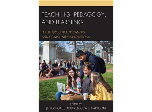 Teaching, Pedagogy, and Learning : Fertile Ground for Campus and Community Innovations (Paperback) - image 1 of 1