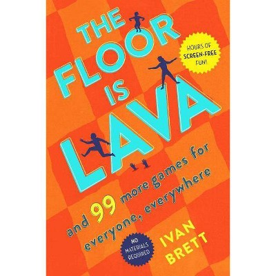 Floor Is Lava : And 99 More Games for Everyone, Everywhere -  by Ivan Brett (Paperback)