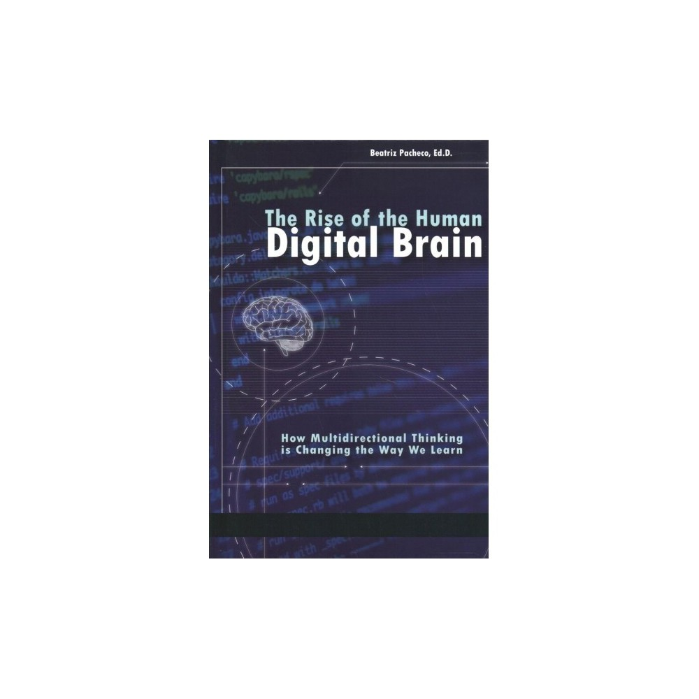 Rise of the Human Digital Brain : How Multidirectional Thinking Is Changing the Way We Learn