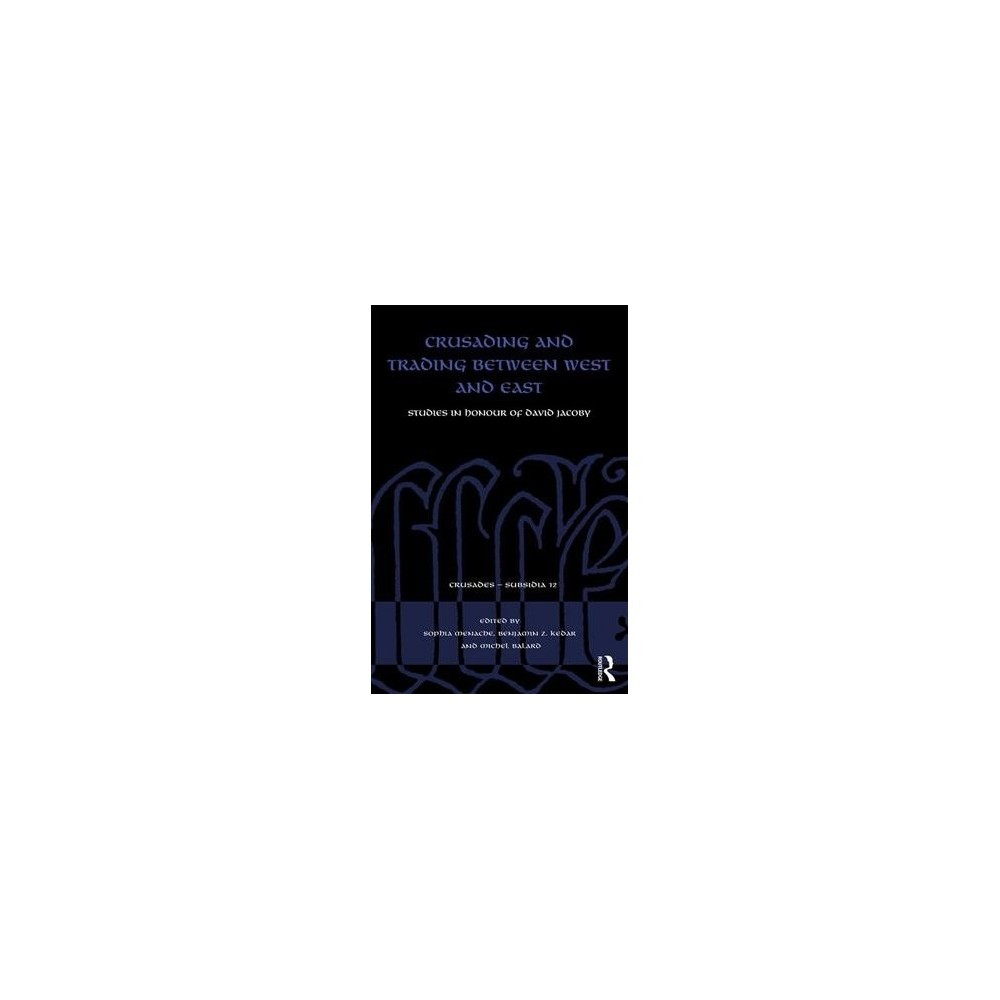 Crusading and Trading Between West and East : Studies in Honour of David Jacoby - (Hardcover)