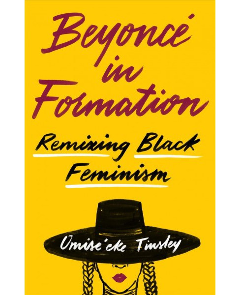 Beyoncé in Formation : Remixing Black Feminism -  by Omise'eke Natasha Tinsley (Paperback) - image 1 of 1