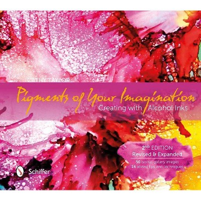 Pigments of Your Imagination - 2nd Edition by  Cathy Taylor (Hardcover)
