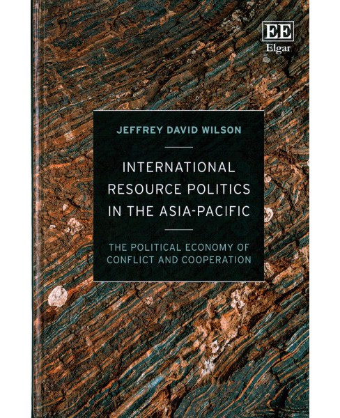 International Resource Politics in the Asia-Pacific : The Political Economy of Conflict and Cooperation - image 1 of 1