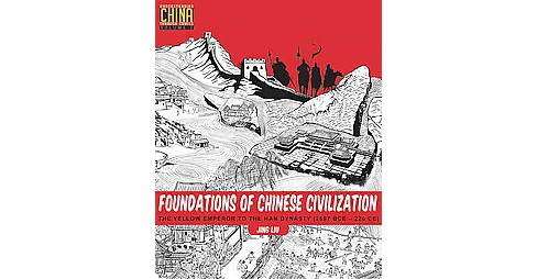 Foundations of Chinese Civilization : The Yellow Emperor to the Han Dynasty 2697 BCE - 220 CE - image 1 of 1