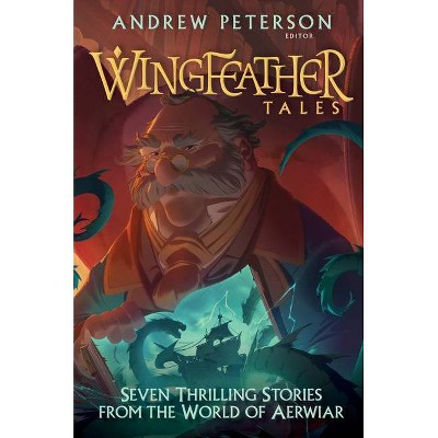 Wingfeather Tales - (Wingfeather Saga) by  Jonathan Rogers & N D Wilson & Jennifer Trafton & Douglas Kaine McKelvey (Hardcover)
