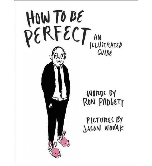 How to Be Perfect : An Illustrated Guide (Hardcover) (Ron Padgett) - image 1 of 1