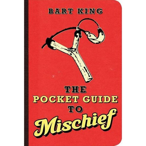 The Pocket Guide to Mischief - by  Bart King (Paperback) - image 1 of 1