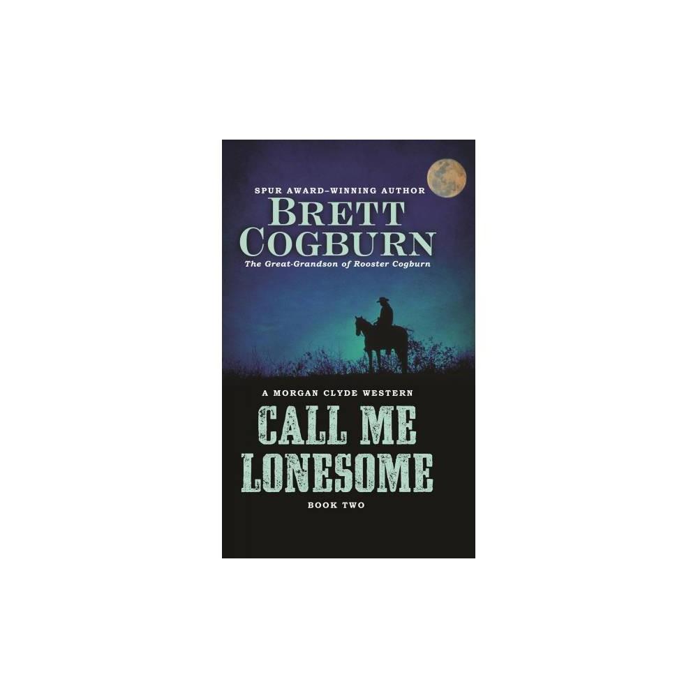 Call Me Lonesome - Lrg (Thorndike Large Print Western Series) by Brett Cogburn (Hardcover)