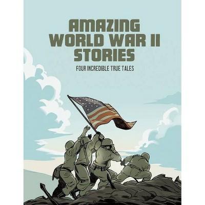 Amazing World War II Stories - by  Nel Yomtov & Blake Hoena & Bruce Berglund (Paperback)