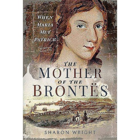 The Mother of the Bront�s - by  Sharon Wright (Hardcover) - image 1 of 1