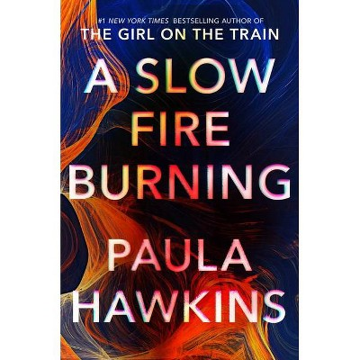 A Slow Fire Burning - by  Paula Hawkins (Hardcover)