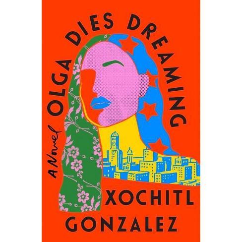 Olga Dies Dreaming - by  Xochitl Gonzalez (Hardcover) - image 1 of 1