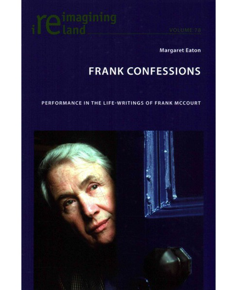 Frank Confessions : Performance in the Life-writings of Frank Mccourt (New) (Paperback) (Margaret Eaton) - image 1 of 1