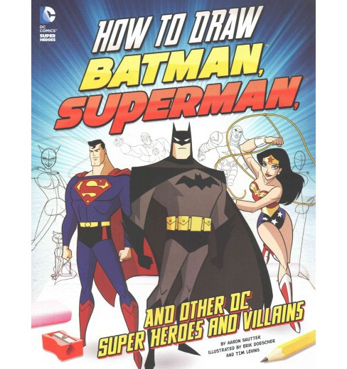 How to Draw Batman, Superman, and Other DC Super Heroes and Villains (Paperback) (Aaron Sautter) - image 1 of 1