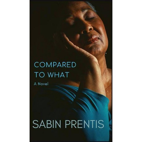Compared to What - (Love & Family) by  Sabin Prentis (Hardcover) - image 1 of 1