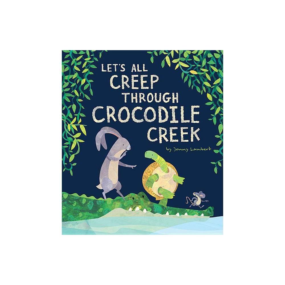 Let S All Creep Through Crocodile Creek By Jonny Lambert Hardcover