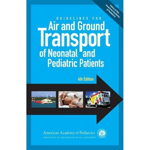 Guidelines for Air and Ground Transport of Neonatal and Pediatric Patients, 4th Edition - 4 Edition - image 1 of 1