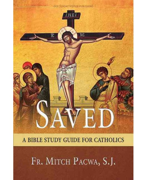 Saved : A Bible Study Guide for Catholics (Paperback) (Mitch Pacwa) - image 1 of 1