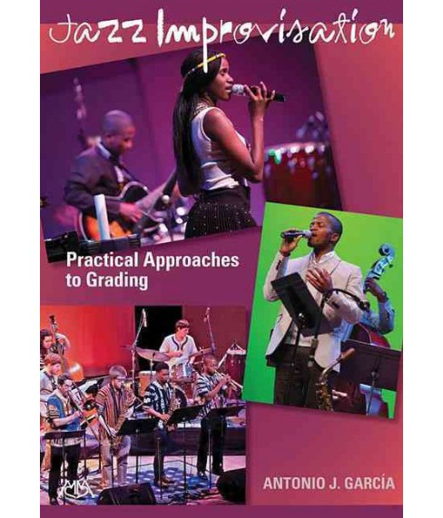 Jazz Improvisation : Practical Approaches to Grading (Paperback) (Antonio J. Garcia) - image 1 of 1