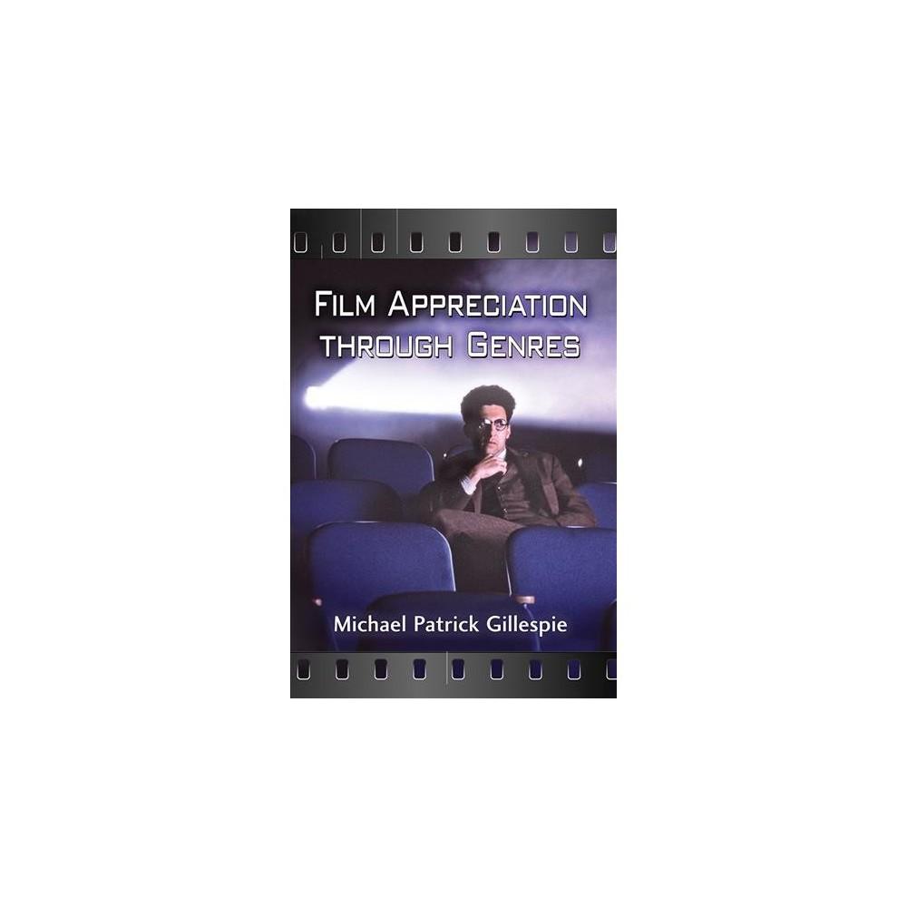 Film Appreciation Through Genres - by Michael Patrick Gillespie (Paperback)