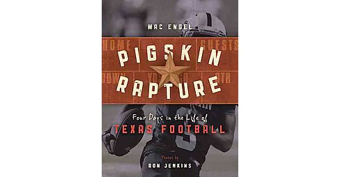 Pigskin Rapture: Four Days in the Life of Texas Football (Hardcover) (Mac Engel, Ron Jenkins) - image 1 of 1