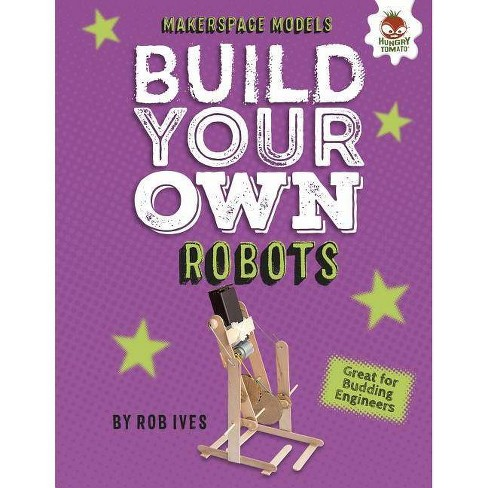 Build Your Own Robots - (Makerspace Models) by  Rob Ives (Hardcover) - image 1 of 1
