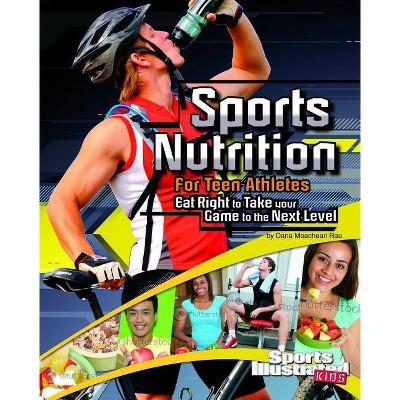 Sports Nutrition for Teen Athletes - (Sports Training Zone) by  Dana Meachen Rau (Paperback)