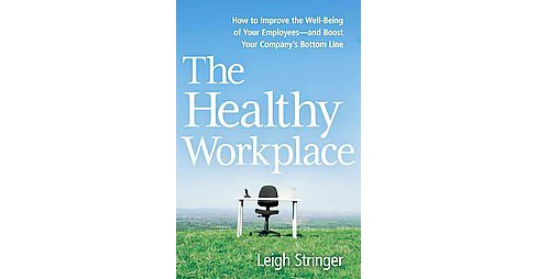 Healthy Workplace : How to Improve the Well-Being of Your Employees and Boost Your Company's Bottom Line - image 1 of 1