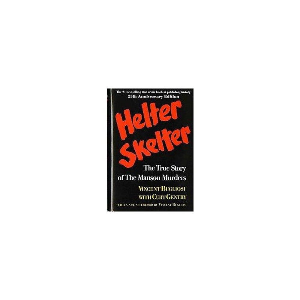 Helter Skelter : The True Story of the Manson Murders (Anniversary) (Hardcover) (Vincent Bugliosi & Curt