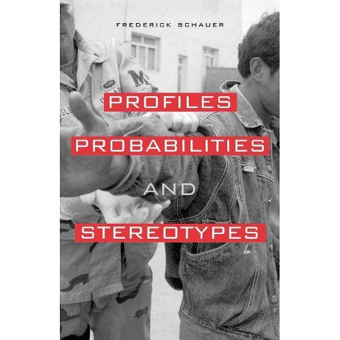 Profiles, Probabilities, and Stereotypes - by  Frederick Schauer (Paperback) - image 1 of 1