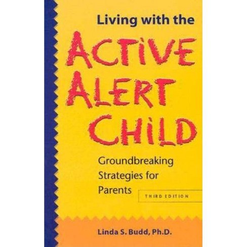 Living with the Active Alert Child - 3 Edition by  Linda S Budd (Paperback) - image 1 of 1