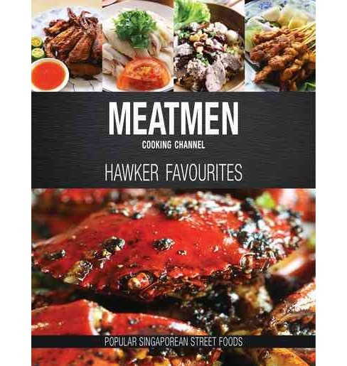 Meatmen Cooking Channel : Hawker Favourites; Popular Singaporean Street Foods (Hardcover) - image 1 of 1