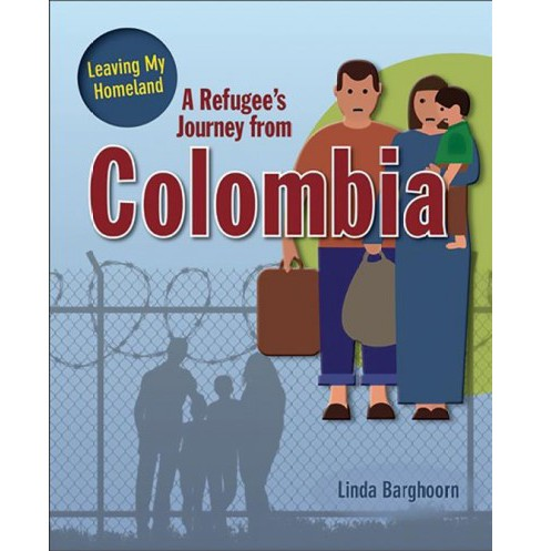 Refugee's Journey from Colombia -  (Leaving My Homeland) by Linda Barghoorn (Paperback) - image 1 of 1