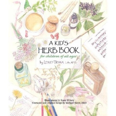 A Kid's Herb Book for Children of All Ages - by  Lesley Tierra (Paperback)