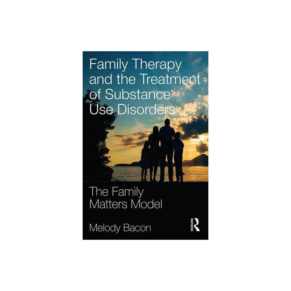 Family Therapy And The Treatment Of Substance Use Disorders By Melody Bacon Paperback