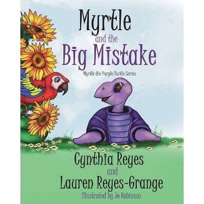 Myrtle and the Big Mistake - (Myrtle the Purple Turtle) by  Lauren Reyes-Grange & Cynthia Reyes (Paperback)