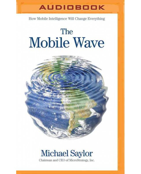 Mobile Wave : How Mobile Intelligence Will Change Everything (MP3-CD) (Michael Saylor) - image 1 of 1