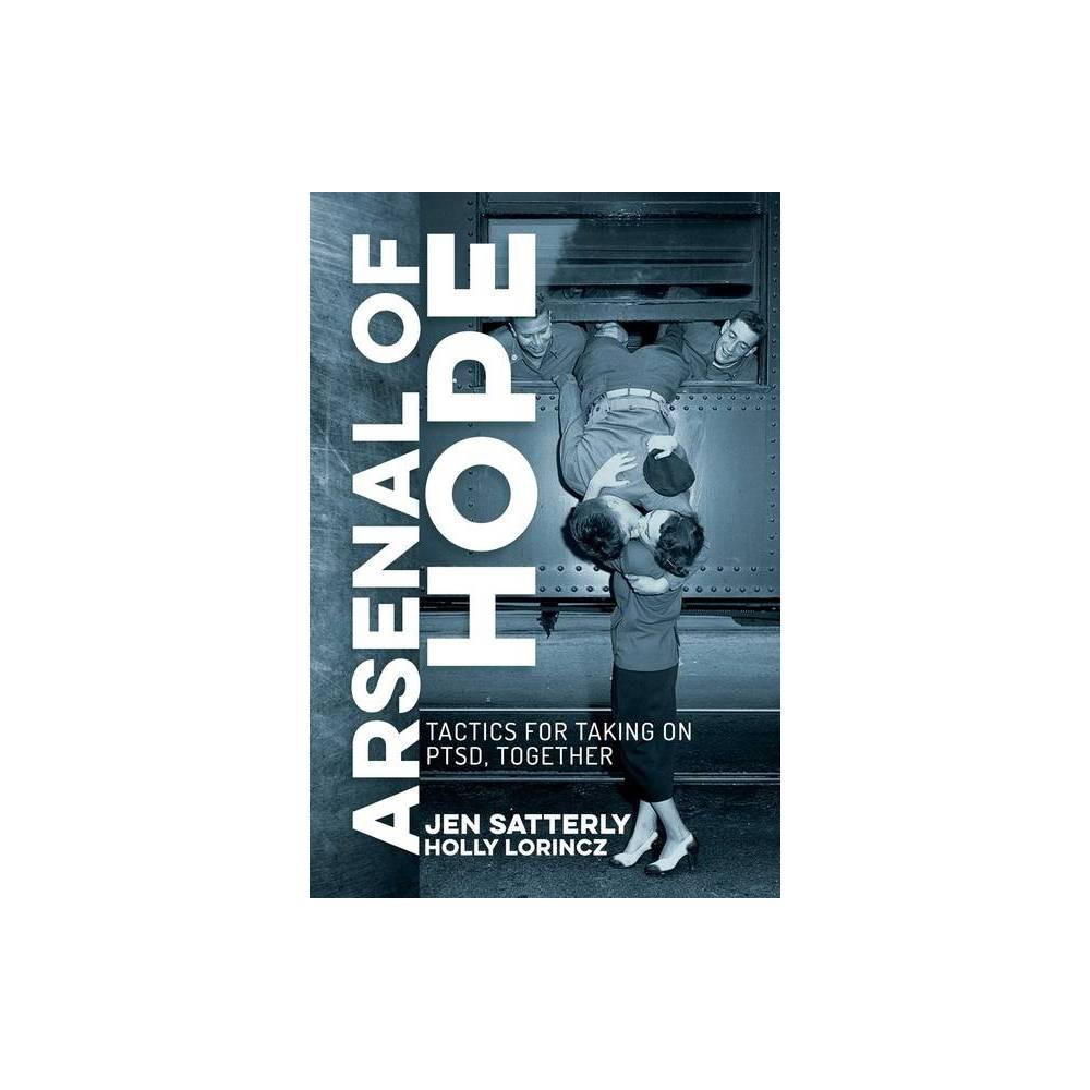 Arsenal Of Hope By Jen Satterly Holly Lorincz Paperback
