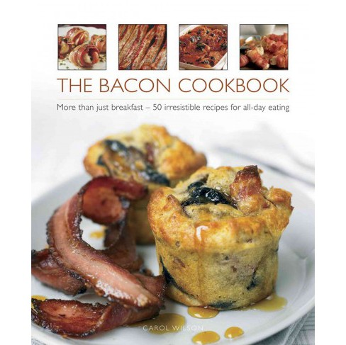 Bacon Cookbook : More Than Just Breakfast - 50 Irresistible Recipes for All-day Eating (Hardcover) - image 1 of 1