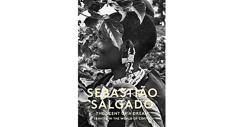 Scent of a Dream : Travels in the World of Coffee (Hardcover) (Sebastiao Salgado) - image 1 of 1