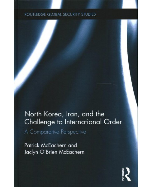 North Korea, Iran and the Challenge to International Order : A Comparative Perspective (Hardcover) - image 1 of 1