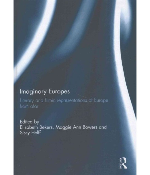 Imaginary Europes : Literary and filmic representations of Europe from afar (Hardcover) - image 1 of 1