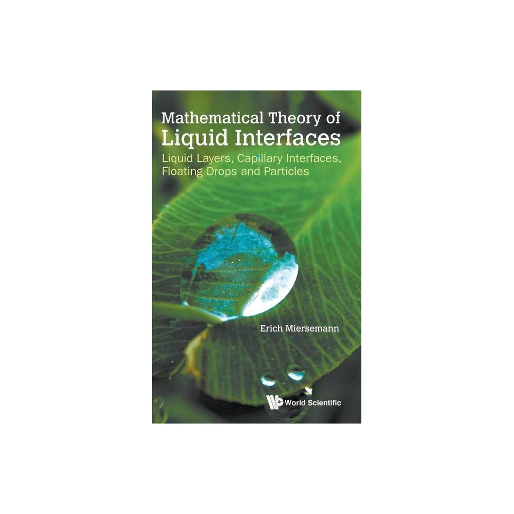 Mathematical Theory Of Liquid Interfaces Liquid Layers Capillary Interfaces Floating Drops And Particles By Erich Miersemann Hardcover