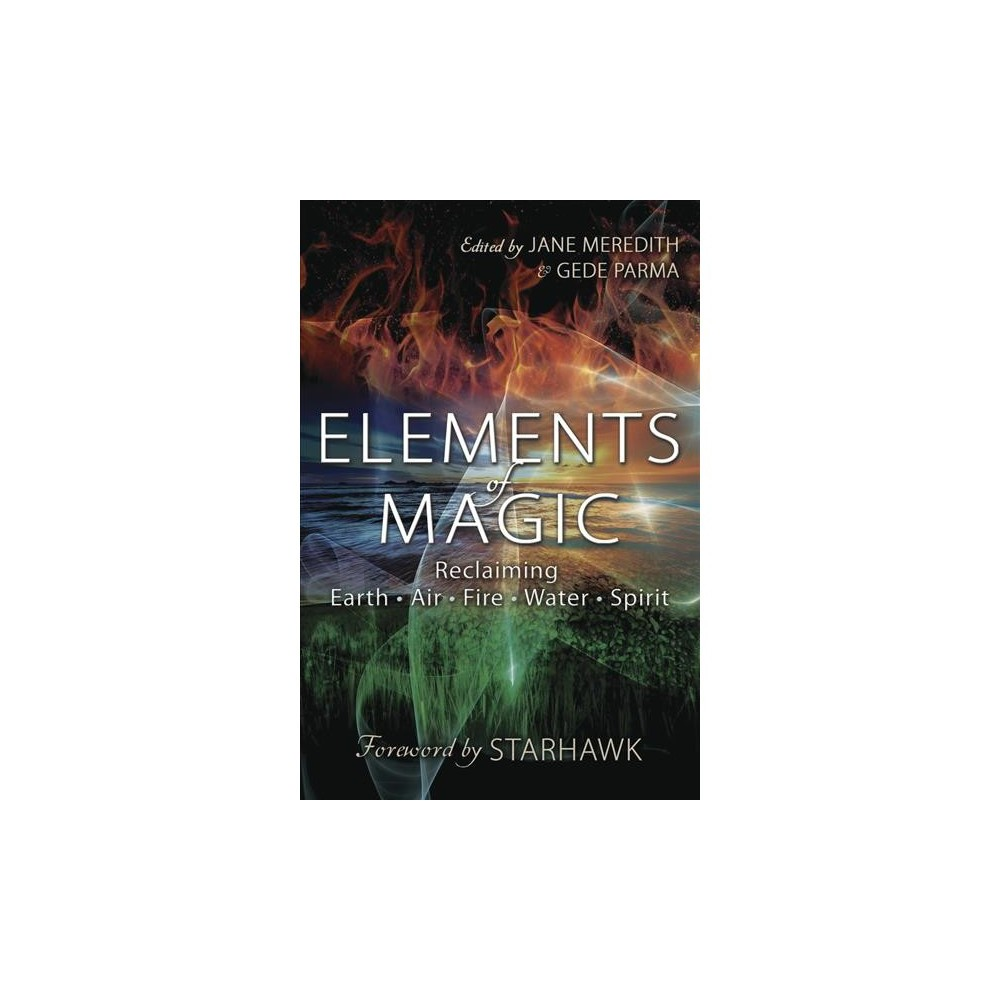Elements of Magic : Reclaiming Earth, Air, Fire, Water, Spirit - (Paperback)