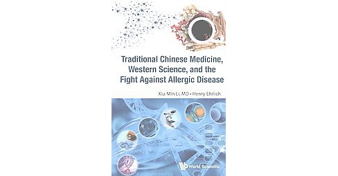 Traditional Chinese Medicine, Western Science, and the Fight Against Allergic Disease (Paperback) - image 1 of 1