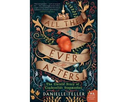 All the Ever Afters : The Untold Story of Cinderella's Stepmother - Reprint by Danielle Teller  - image 1 of 1