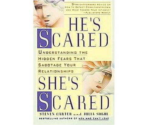 He's Scared, She's Scared : Understanding the Hidden Fears That Sabotage Your Relationships (Paperback) - image 1 of 1